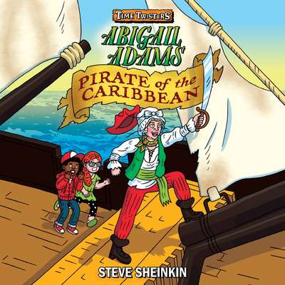 Abigail Adams, Pirate of the Caribbean Audiobook, by Steve Sheinkin