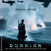 Dunkirk: The History Behind the Major Motion Picture Audiobook, by Joshua Levine