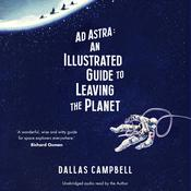 Ad Astra: An Illustrated Guide to Leaving the Planet Audiobook, by Dallas Campbell