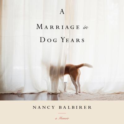 A Marriage in Dog Years: A Memoir Audiobook, by Nancy Balbirer