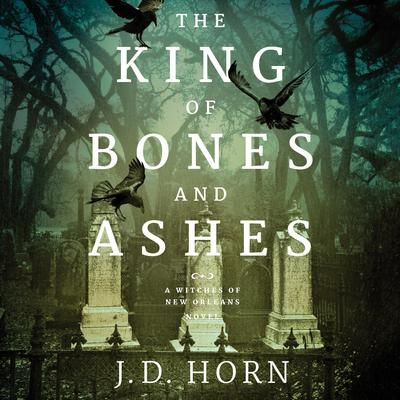 The King of Bones and Ashes Audiobook, by J. D. Horn