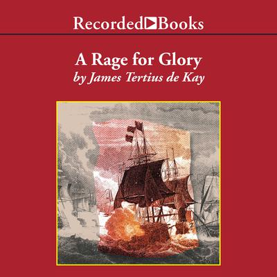 A Rage for Glory: The Life of Commodore Stephen Decatur, USN Audiobook, by James Tertius de Kay