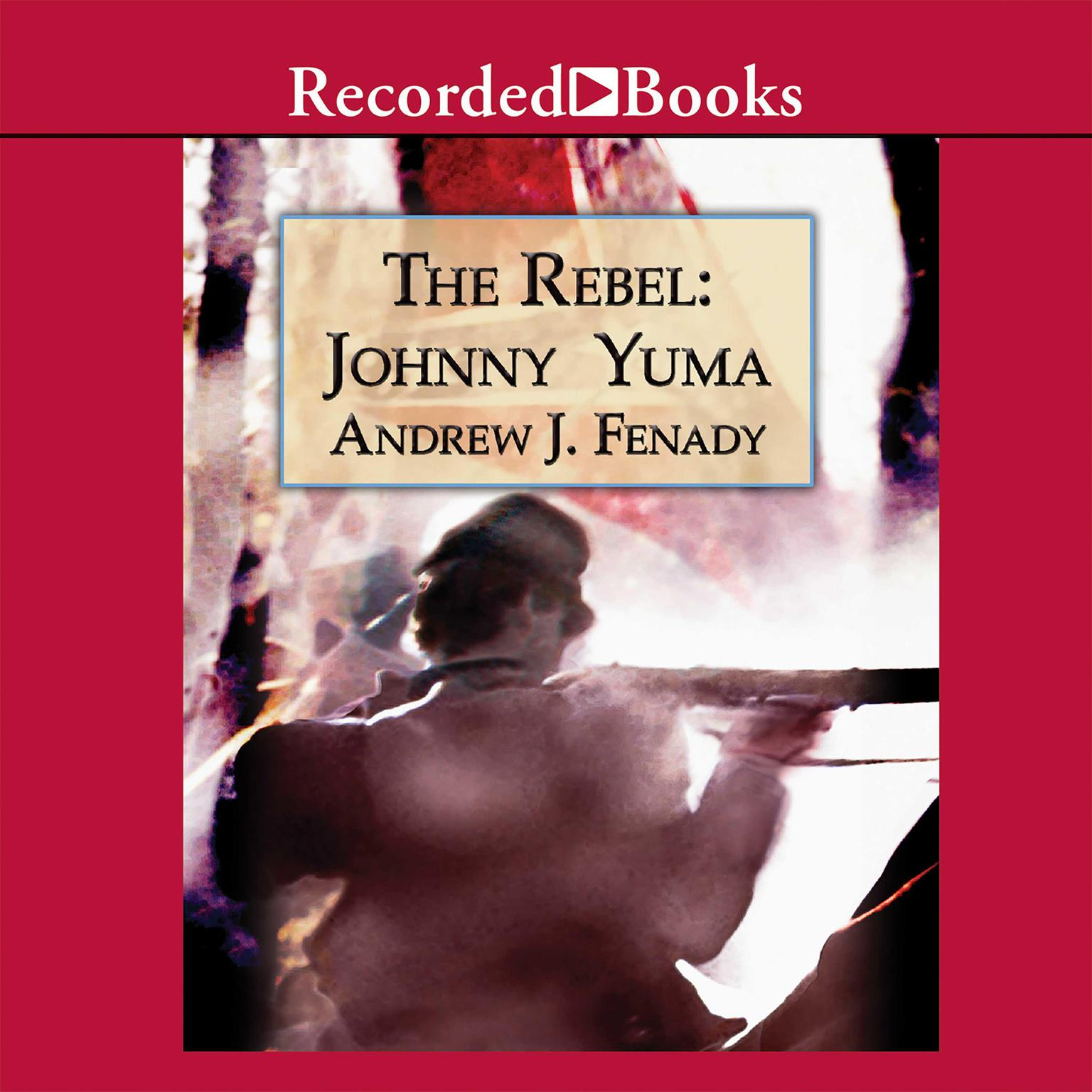 The Rebel: Johnny Yuma Audiobook, by Andrew J. Fenady