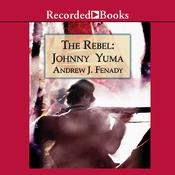 The Rebel: Johnny Yuma Audiobook, by Andrew J. Fenady