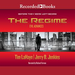 The Regime: Evil Advances / Before They Were Left Behind Audiobook, by