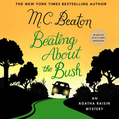 Beating About the Bush: An Agatha Raisin Mystery Audiobook, by
