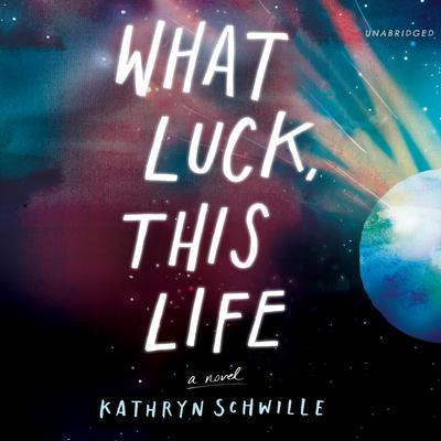 What Luck, This Life Audiobook, by Kathryn Schwille