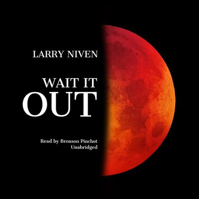 Wait It Out Audiobook, by Larry Niven