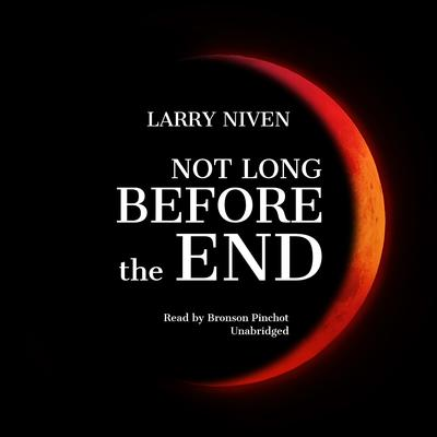 Not Long before the End Audiobook, by Larry Niven