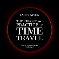 The Theory and Practice of Time Travel Audiobook, by Larry Niven