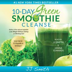 10-Day Green Smoothie Cleanse: Lose Up to 15 Pounds in 10 Days! Audiobook, by J. J. Smith