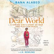 Dear World: A Syrian Girls Story of War and Plea for Peace Audiobook, by Bana Alabed