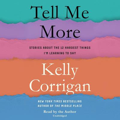 Tell Me More: Stories About the 12 Hardest Things Im Learning to Say Audiobook, by