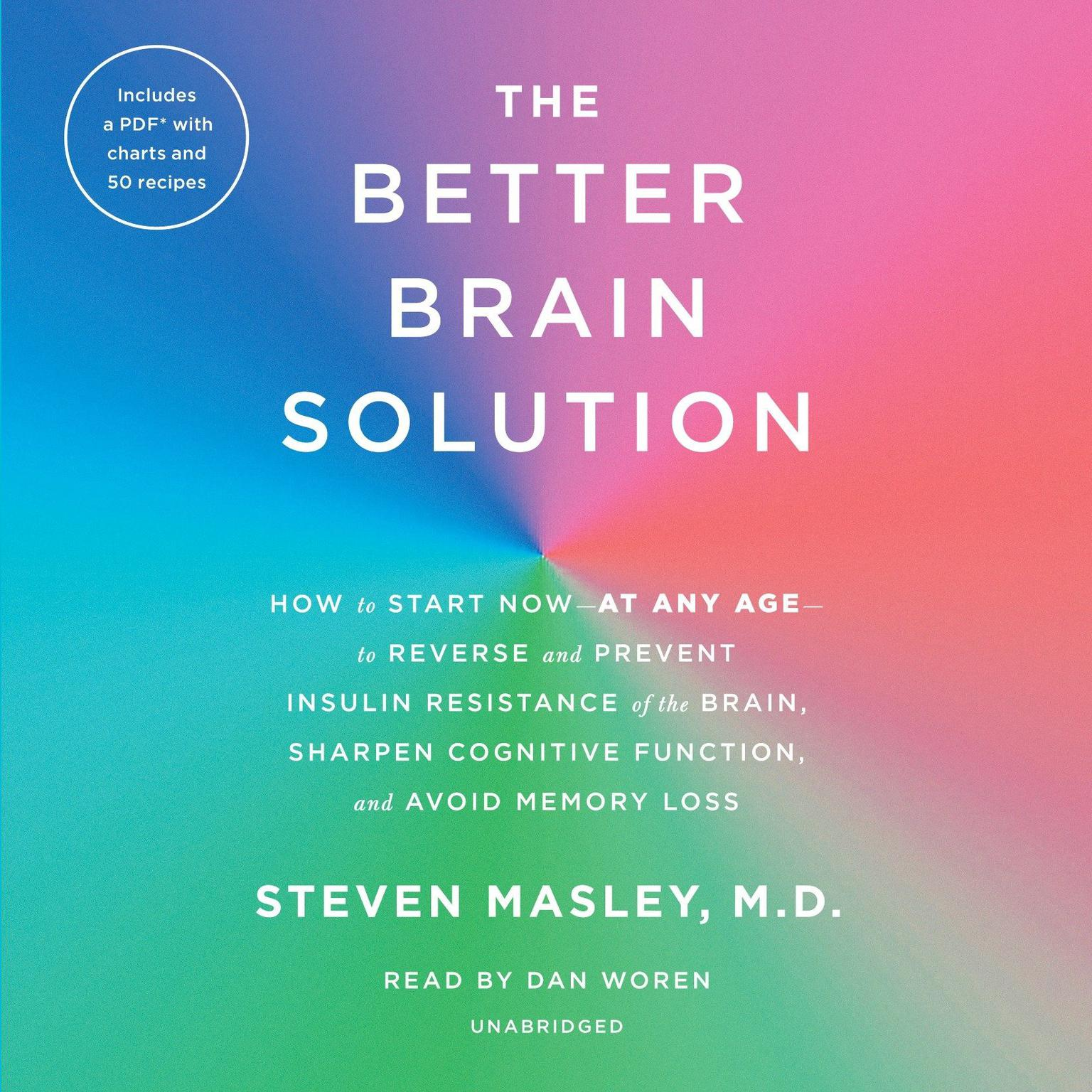 The Better Brain Solution: How to Start Now--at Any Age--to Reverse and Prevent Insulin Resistance of the Brain, Sharpen Cognitive Function, and Avoid Memory Loss Audiobook, by Steven Masley