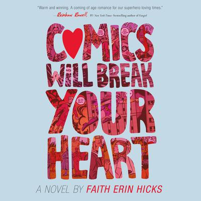 Comics Will Break Your Heart: A Novel Audiobook, by Faith Erin Hicks