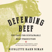 Defending Beef: The Case for Sustainable Meat Production Audiobook, by Nicolette Hahn Niman
