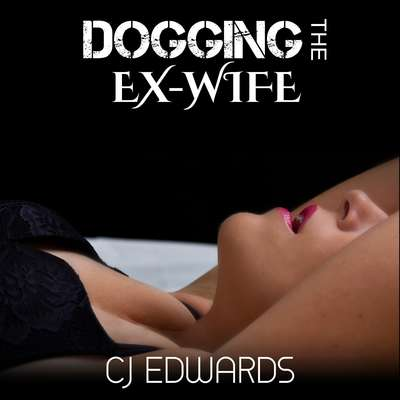 Dogging The Ex-Wife Audiobook, by C J Edwards