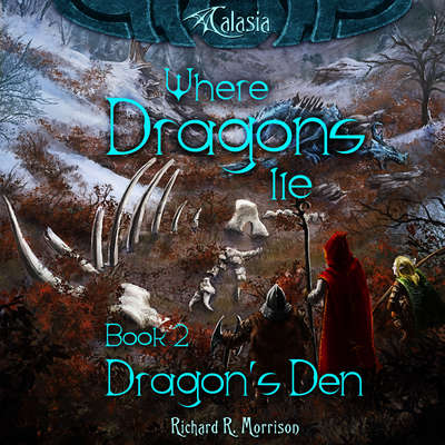 Where Dragons Lie - Book II - Dragons Den (Abridged) Audiobook, by Richard R. Morrison