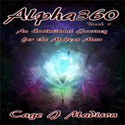 Alpha360: An Evolutional Journey for the Modern Man Audiobook, by Cage J Madison