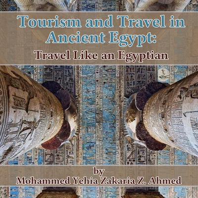 Tourism and Travel in Ancient Egypt: Travel Like an Egyptian Audiobook, by Mohammed Yehia Zakaria Z. Ahmed