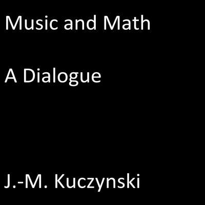 Music and Math: A Dialogue Audiobook, by John-Michael Kuczynski
