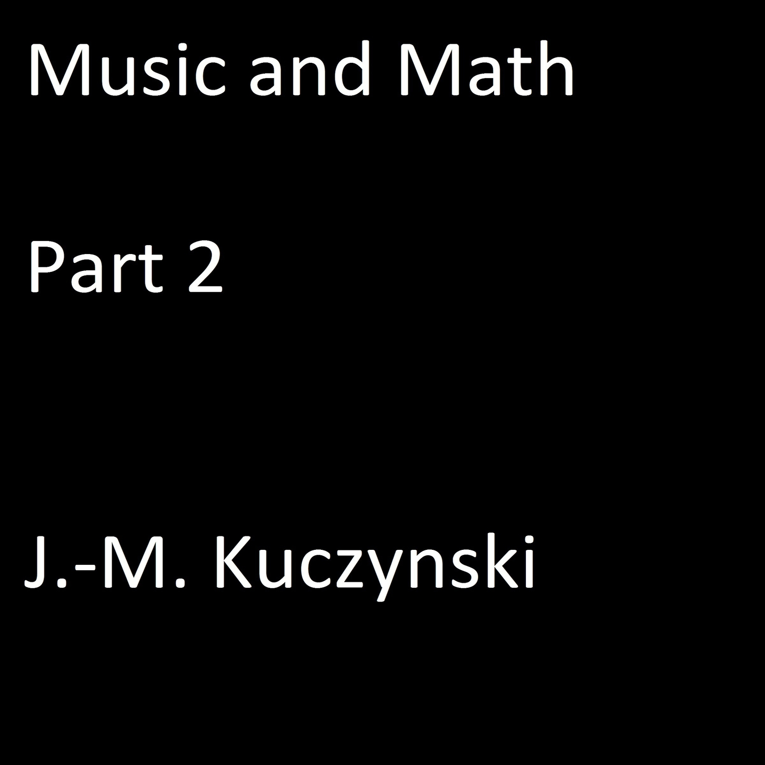 Music and Math, Part 2 Audiobook, by J. M. Kuczynski