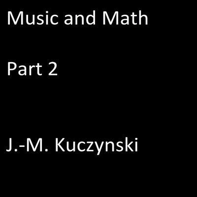 Music and Math, Part 2 Audiobook, by J.-M. Kuczynski