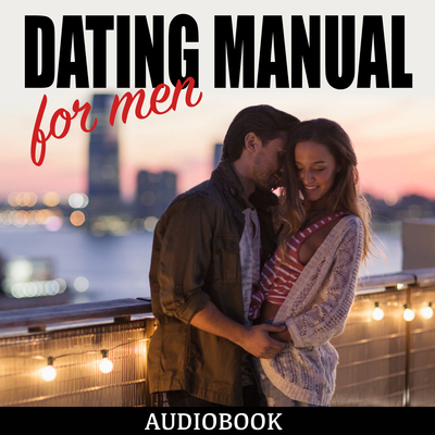 Dating Manual For Men: The Ultimate Dating Advice For Men Guide! - Dating Success Secrets On How To Attract Women Audiobook, by My Ebook Publishing House