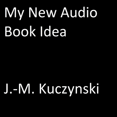 My New Audio Book Idea Audiobook, by John-Michael Kuczynski