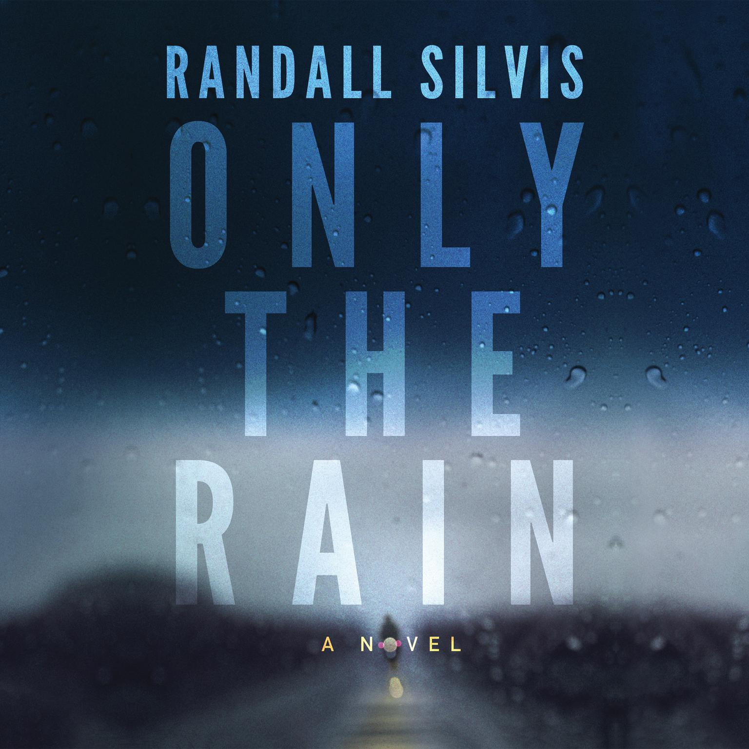 Only the Rain Audiobook, by Randall Silvis