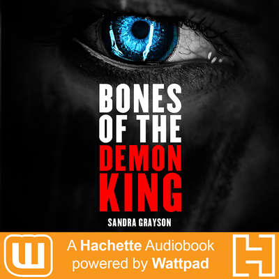 Bones of the Demon King: A Hachette Audiobook powered by Wattpad Production Audiobook, by Sandra Grayson