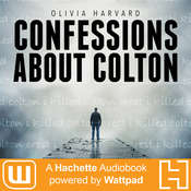 Confessions About Colton: A Hachette Audiobook powered by Wattpad Production Audiobook, by Olivia Harvard