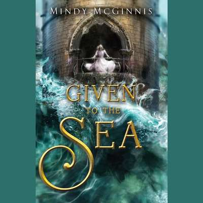 Given to the Sea Audiobook, by Mindy McGinnis
