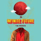 The Infinite Future: A Novel Audiobook, by Tim Wirkus