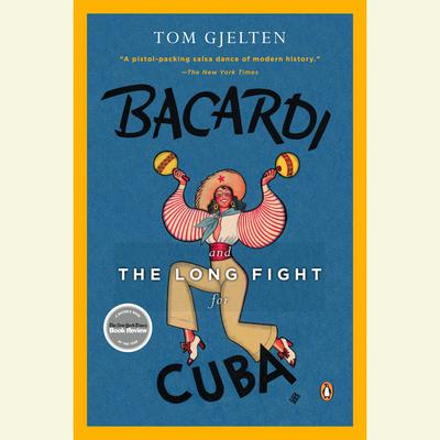 Bacardi and the Long Fight for Cuba: The Biography of a Cause Audiobook, by Tom Gjelten
