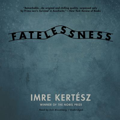 Fatelessness: A Novel Audiobook, by