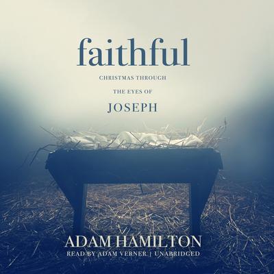 Faithful: Christmas through the Eyes of Joseph Audiobook, by Adam J. Hamilton