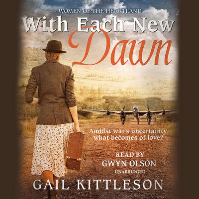 With Each New Dawn: Amidst war's uncertainty, what becomes of love? Audiobook, by Gail Kittleson