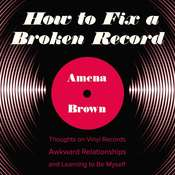 How to Fix a Broken Record: Thoughts on Vinyl Records, Awkward Relationships, and Learning to Be Myself Audiobook, by Amena Brown