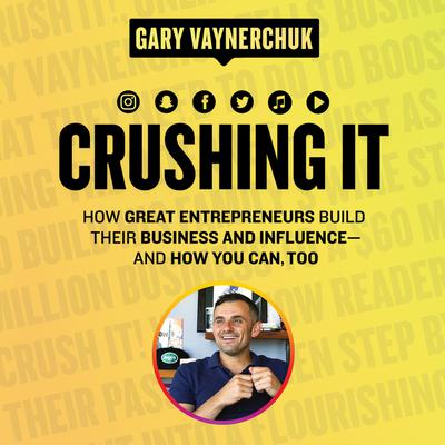 Crushing It!: How Great Entrepreneurs Build Their Business and Influence-and How You Can, Too Audiobook, by Gary Vaynerchuk