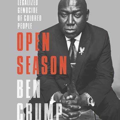 Open Season: Legalized Genocide of Colored People Audiobook, by Benjamin Crump