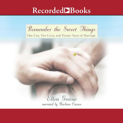 Remember the Sweet Things: One List, Two Lives, and Twenty Years of Marriage Audiobook, by Ellen Greene