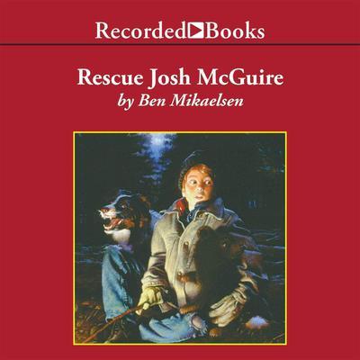 Rescue Josh McGuire Audiobook, by Ben Mikaelsen