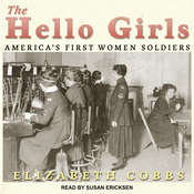 The Hello Girls: America's First Women Soldiers Audiobook, by Elizabeth Cobbs