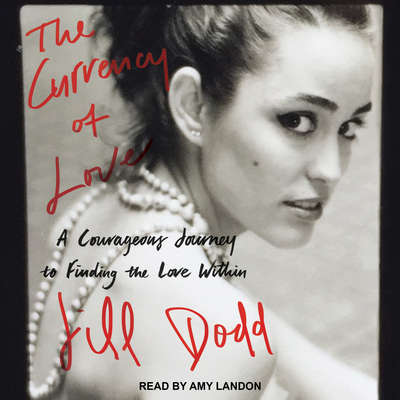 The Currency of Love: A Courageous Journey to Finding the Love Within Audiobook, by Jill Dodd