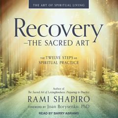 Recovery—The Sacred Art: The Twelve Steps as Spiritual Practice Audiobook, by Rami Shapiro
