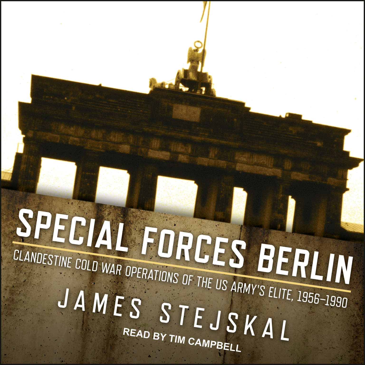 Special Forces Berlin: Clandestine Cold War Operations of the US Armys Elite, 1956–1990 Audiobook, by James Stejskal