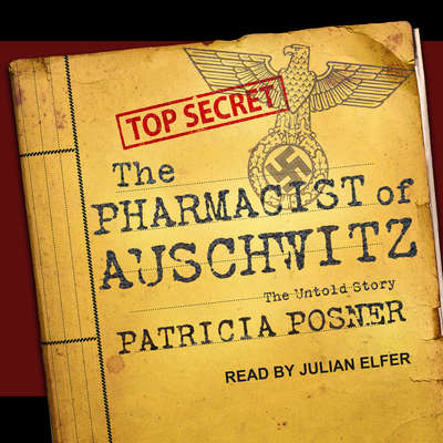 The Pharmacist of Auschwitz: The Untold Story Audiobook, by Patricia Posner