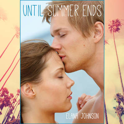 Until Summer Ends Audiobook, by Elana Johnson