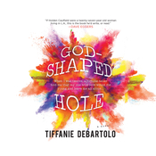 God-Shaped Hole: A Novel Audiobook, by Tiffanie DeBartolo